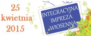 Ikona wpisu z napisem na niebieskim tle: Integracyjna Impreza Wiosenna oraz data 25 kwietnia 2015