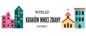 Grafika: Na środku napis Wykład Kraków mniej znany 14.01.2019 r. Po prawej i lewej stronie zarysy budynków.