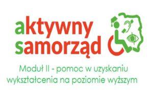 Grafika z napisaem aktywny samorząd. Obok symbole osób na wózku, głuchych i niewidomych. Poniżej napis Moduł II - pomoc w uzyskaniu wykształcenia na poziomie wyższym